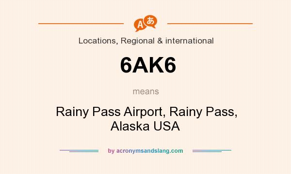 What does 6AK6 mean? It stands for Rainy Pass Airport, Rainy Pass, Alaska USA