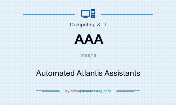 What does AAA mean? It stands for Automated Atlantis Assistants