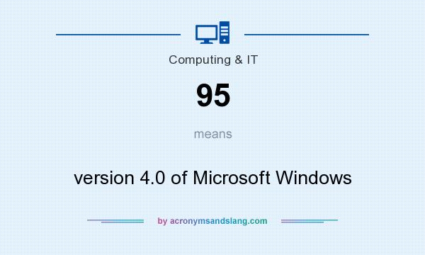 What does 95 mean? It stands for version 4.0 of Microsoft Windows