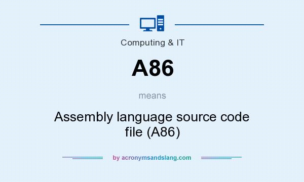 What does A86 mean? It stands for Assembly language source code file (A86)