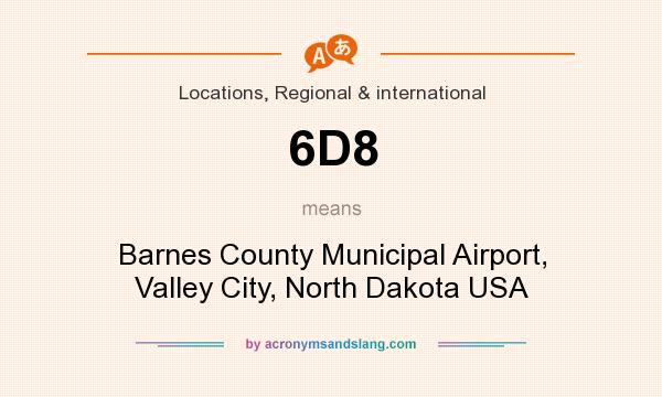 What does 6D8 mean? It stands for Barnes County Municipal Airport, Valley City, North Dakota USA
