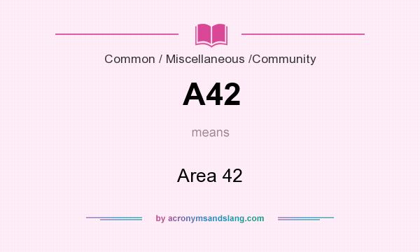 What does A42 mean? It stands for Area 42