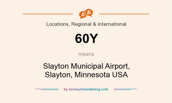 What does 60Y mean? It stands for Slayton Municipal Airport, Slayton, Minnesota USA