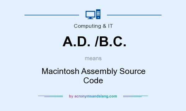 What does A.D. /B.C. mean? It stands for Macintosh Assembly Source Code