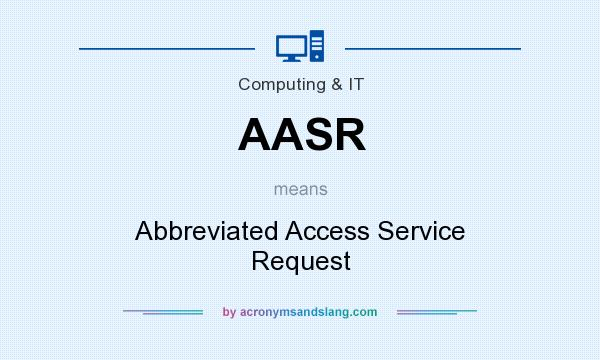 What does AASR mean? It stands for Abbreviated Access Service Request
