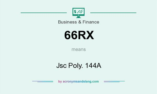 What does 66RX mean? It stands for Jsc Poly. 144A