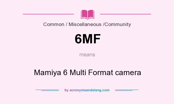What does 6MF mean? It stands for Mamiya 6 Multi Format camera