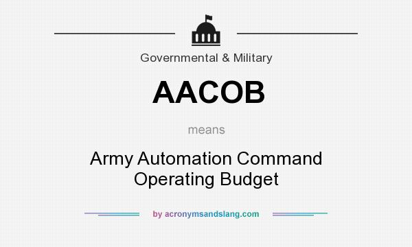 What does AACOB mean? It stands for Army Automation Command Operating Budget