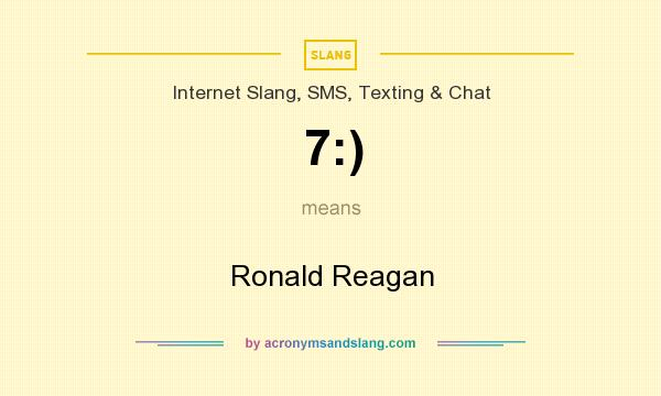 What does 7:) mean? It stands for Ronald Reagan