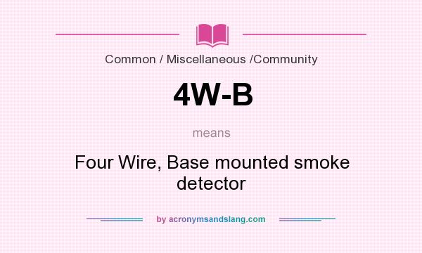 What does 4W-B mean? It stands for Four Wire, Base mounted smoke detector