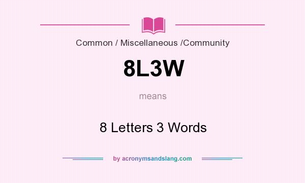 What does 8L3W mean? It stands for 8 Letters 3 Words
