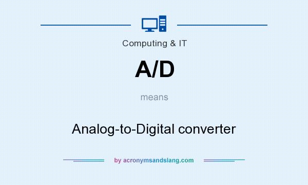 What does A/D mean? It stands for Analog-to-Digital converter