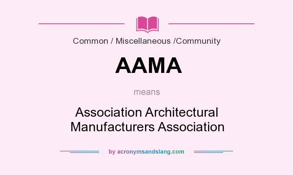 What does AAMA mean? It stands for Association Architectural Manufacturers Association