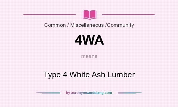 What does 4WA mean? It stands for Type 4 White Ash Lumber