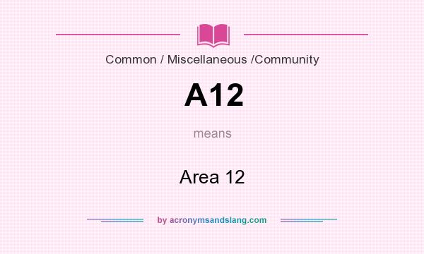 What does A12 mean? It stands for Area 12