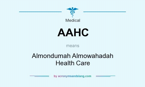 What does AAHC mean? It stands for Almondumah Almowahadah Health Care