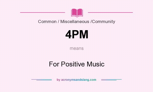 What does 4PM mean? It stands for For Positive Music