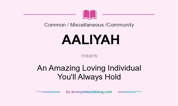 What does AALIYAH mean? It stands for An Amazing Loving Individual You`ll Always Hold