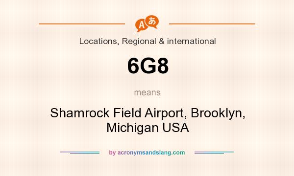 What does 6G8 mean? It stands for Shamrock Field Airport, Brooklyn, Michigan USA