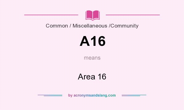 What does A16 mean? It stands for Area 16
