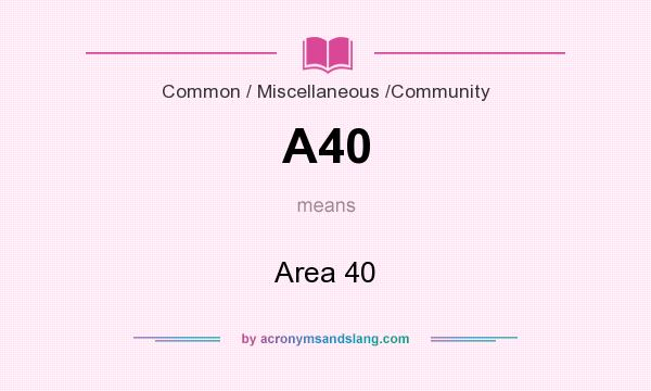 What does A40 mean? It stands for Area 40