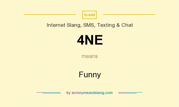 What does 4NE mean? It stands for Funny