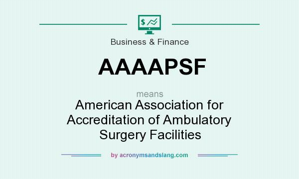 What does AAAAPSF mean? It stands for American Association for Accreditation of Ambulatory Surgery Facilities