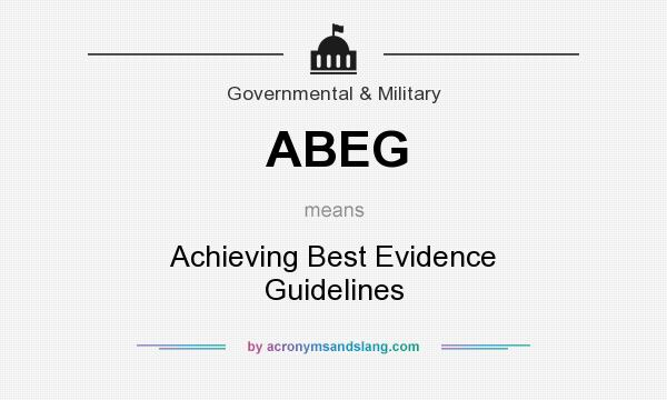What does ABEG mean? It stands for Achieving Best Evidence Guidelines