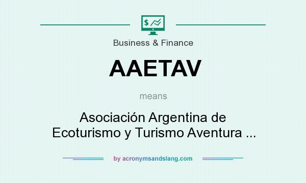 What does AAETAV mean? It stands for Asociación Argentina de Ecoturismo y Turismo Aventura ...
