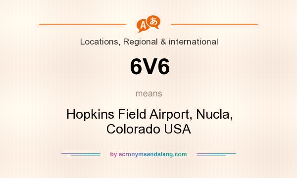 What does 6V6 mean? It stands for Hopkins Field Airport, Nucla, Colorado USA