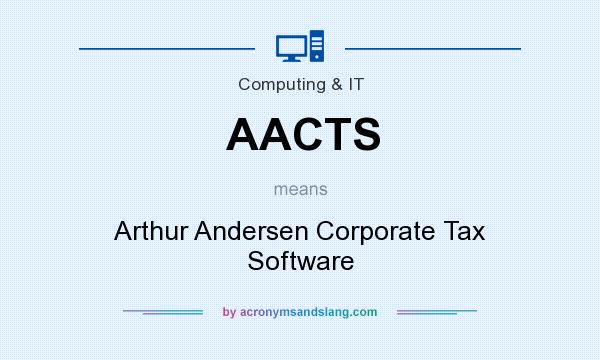 What does AACTS mean? It stands for Arthur Andersen Corporate Tax Software