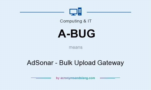 What does A-BUG mean? It stands for AdSonar - Bulk Upload Gateway