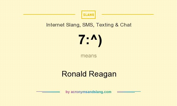 What does 7:^) mean? It stands for Ronald Reagan