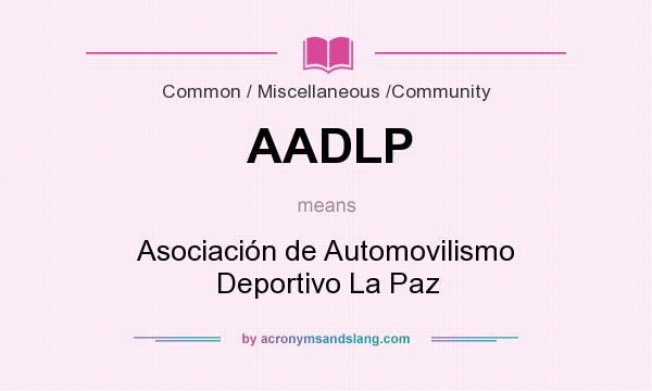 What does AADLP mean? It stands for Asociación de Automovilismo Deportivo La Paz