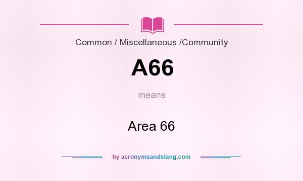 What does A66 mean? It stands for Area 66