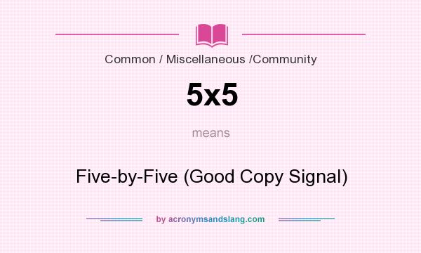What does 5x5 mean? It stands for Five-by-Five (Good Copy Signal)