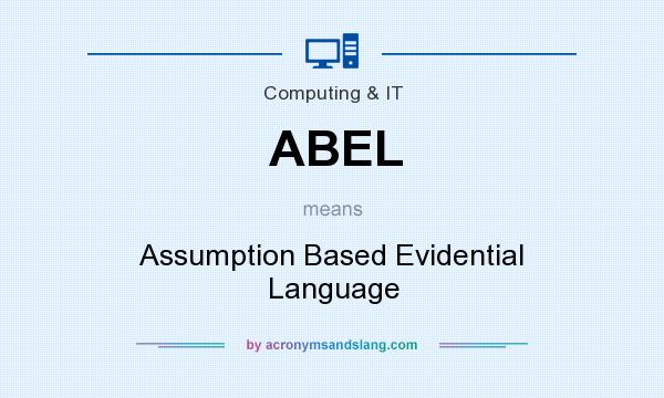 What does ABEL mean? It stands for Assumption Based Evidential Language