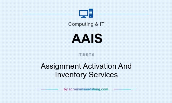 What does AAIS mean? It stands for Assignment Activation And Inventory Services