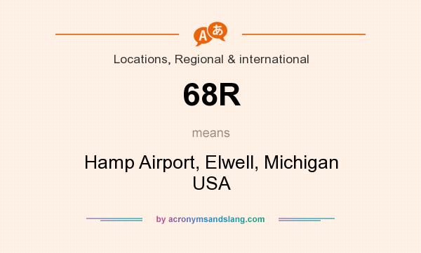 What does 68R mean? It stands for Hamp Airport, Elwell, Michigan USA