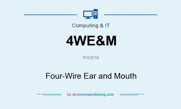 What does 4WE&M mean? It stands for Four-Wire Ear and Mouth