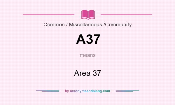 What does A37 mean? It stands for Area 37