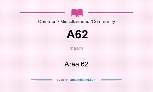 What does A62 mean? It stands for Area 62