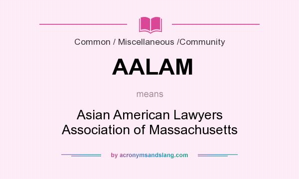 What does AALAM mean? It stands for Asian American Lawyers Association of Massachusetts