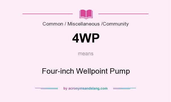 What does 4WP mean? It stands for Four-inch Wellpoint Pump