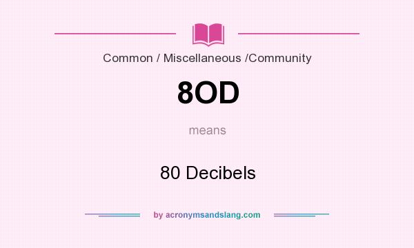 What does 8OD mean? It stands for 80 Decibels