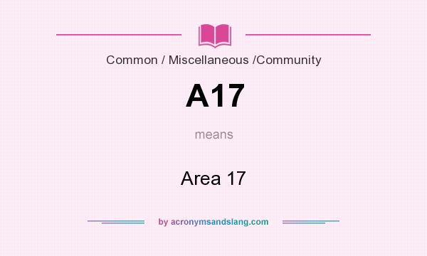 What does A17 mean? It stands for Area 17
