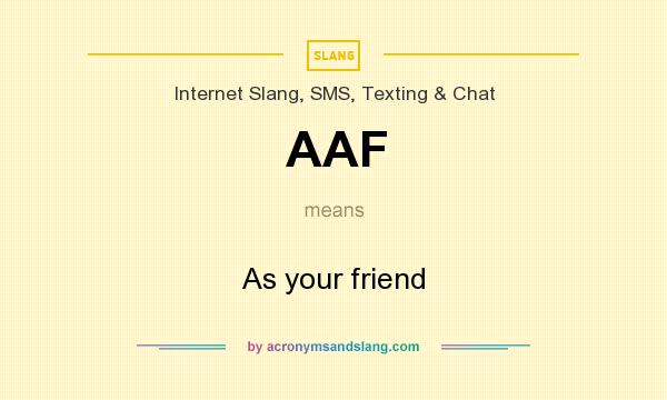 What does AAF mean? It stands for As your friend