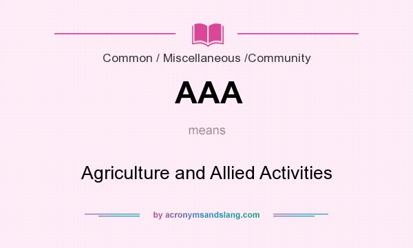 What does AAA mean? It stands for Agriculture and Allied Activities