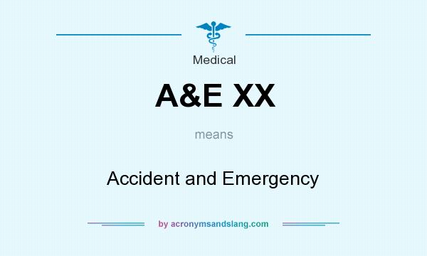 What does A&E XX mean? It stands for Accident and Emergency