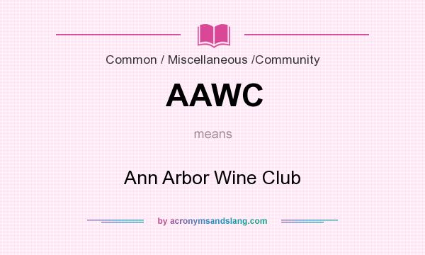 What does AAWC mean? It stands for Ann Arbor Wine Club